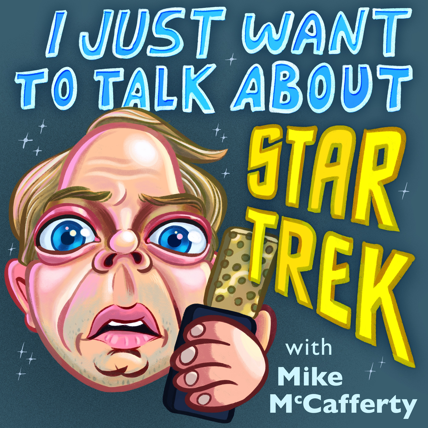 I Just Want To Talk About Star Trek with Mike McCafferty Podcast Cover - Square